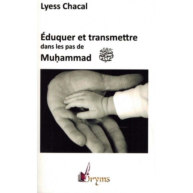 Éduquer et transmettre dans les pas de Muhammad (saw), de Lyess Chacal (Poche)