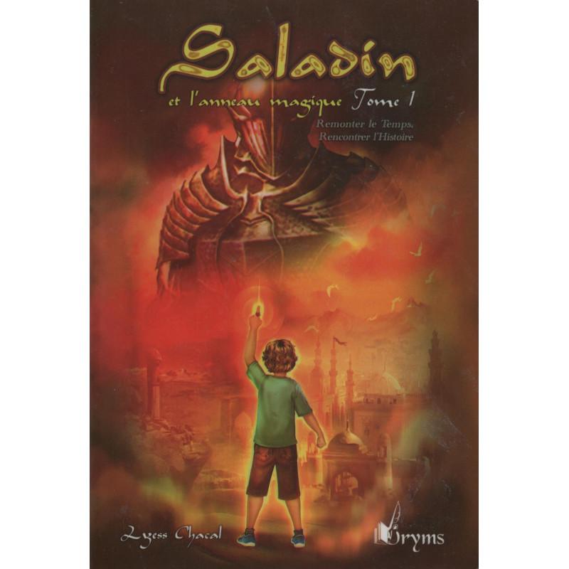 Saladin et l'anneau magique (Tome 1): Remonter le Temps, Rencontrer l'Histoire , de Lyess Chacal