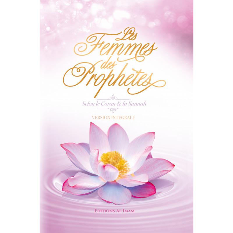 Les Femmes des Prophètes selon le Coran & la Sunnah (Version intégrale), de Ahmed Khalil Jum'ah