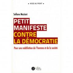 Petit manifeste contre la démocratie - Pour une redéfinition de l'homme et de la société, de Sofiane Meziani