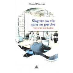 Gagner sa vie sans se perdre : travail et spiritualité, de Khaled Maaroub (Format de poche)