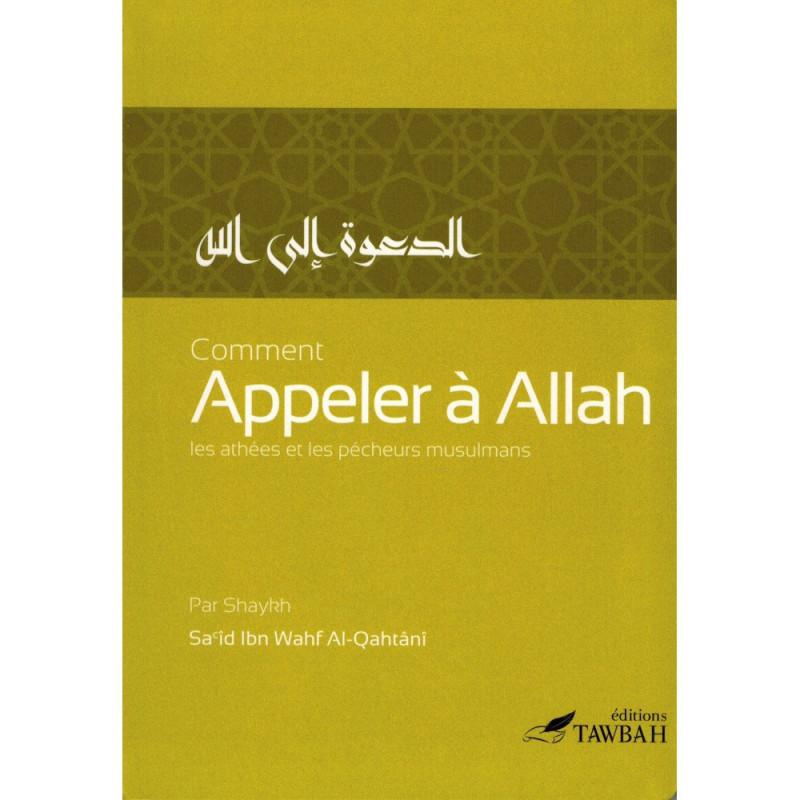 Comment appeler à Allah les athées et les pécheurs musulmans, de Sa'îd Ibn Wahf Al-Qahtânî