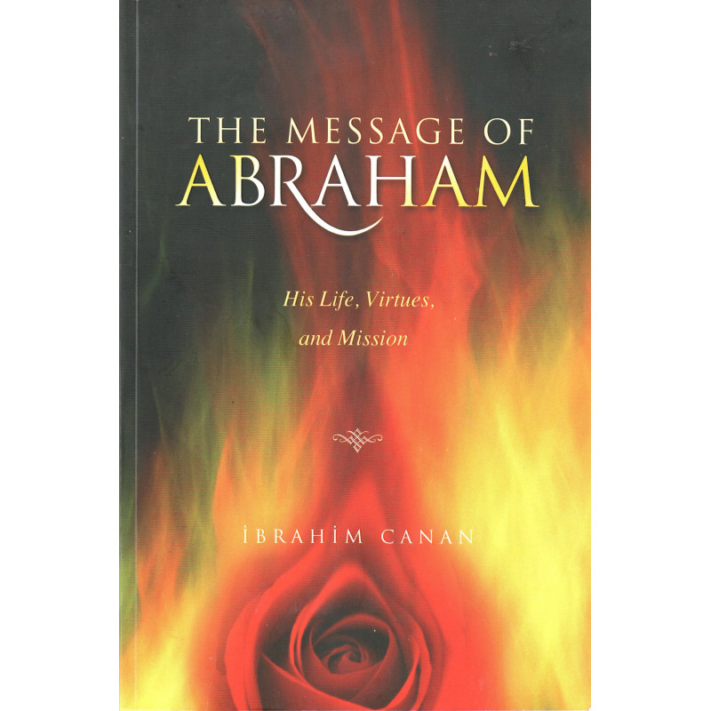 The Message of Abraham: His Life, Virtues and Mission, by  Ibrahim Canan
