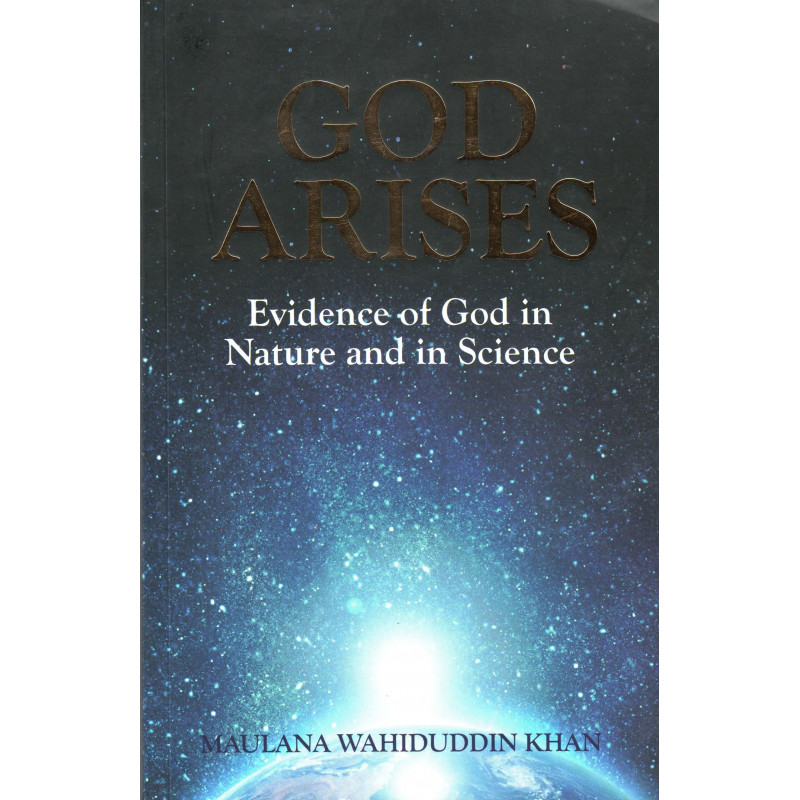 God Arises: Evidence of God in Nature and in Science, by Maulana Wahiduddin Khan (English)