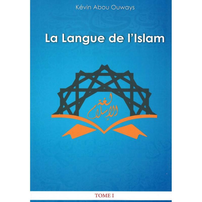 La langue de l'Islam (Tome 1), de Kévin Abou Ouways