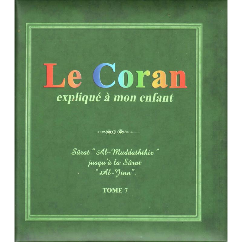 """Le Coran expliqué à mon enfant (Tome 7): Sûrat """"Al-Muddathir jusqu'à la Sûrat """"Al-Jinn"""""""