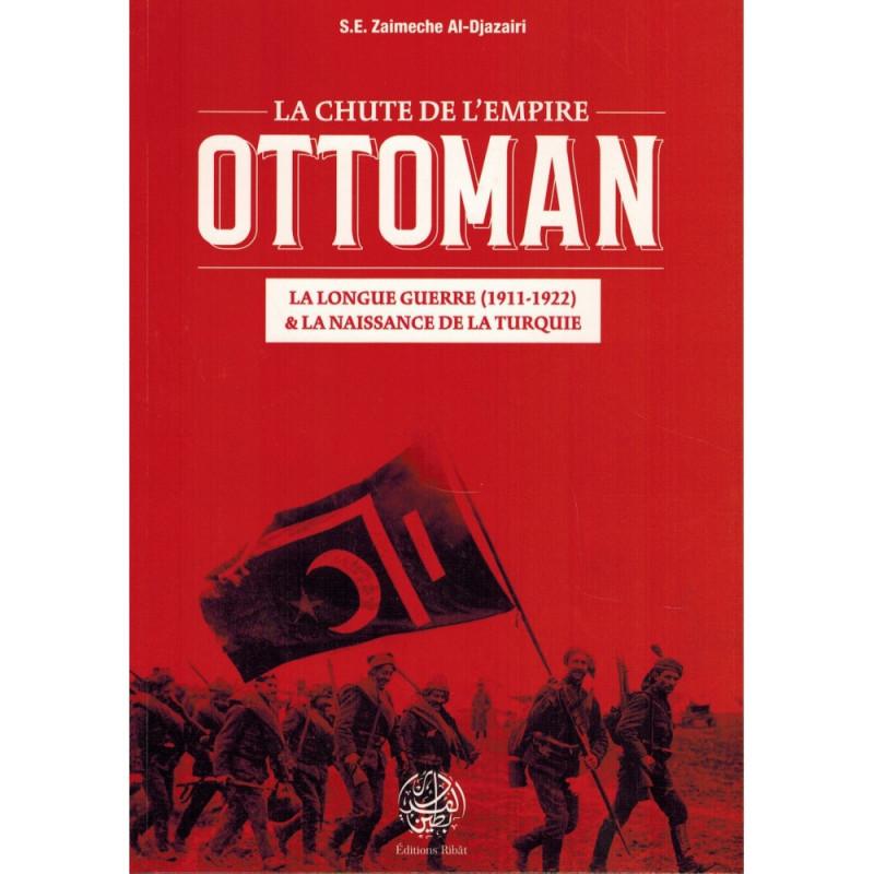 La Chute de l'Empire Ottoman: La Longue Guerre (1911-1922) & La Naissance de la Turquie, de S.E Zaimeche Al-Djazairi