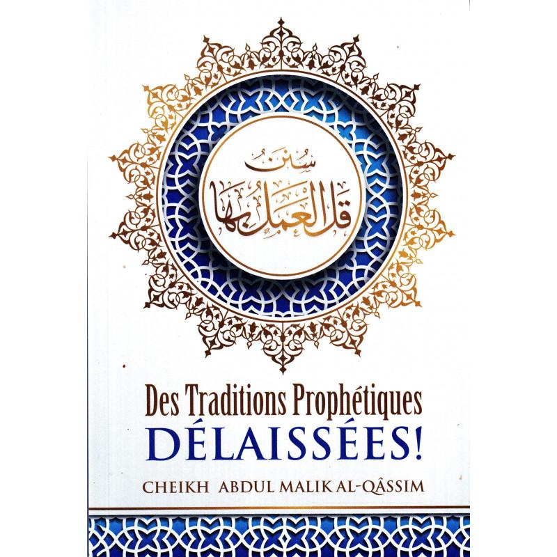 Des traditons Prophétiques délaissées (سنن قل العمل بها), d'Abdul-Malik Al-Qâssim, Bilingue (FR-AR), 2ème édition