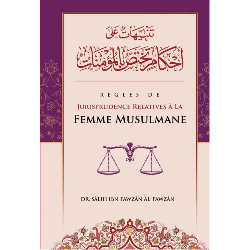 Règles de jurisprudence relatives à la Femme Musulmane, de Sâlih Ibn Fawzân Al-Fawzân