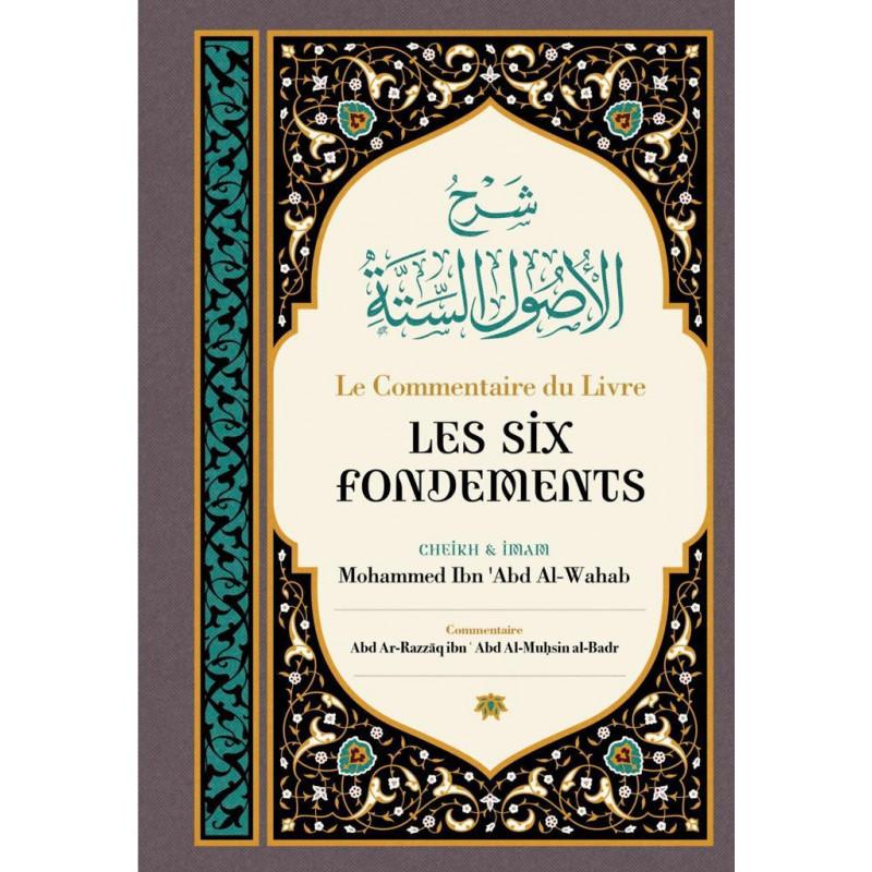 Le commentaire du Livre Les Six Fondements, de Cheik et Imam Mohammed Ibn 'Abd Al-Wahab, par Abd Ar-Razzâq Abd Al-Muhsin al-Badr