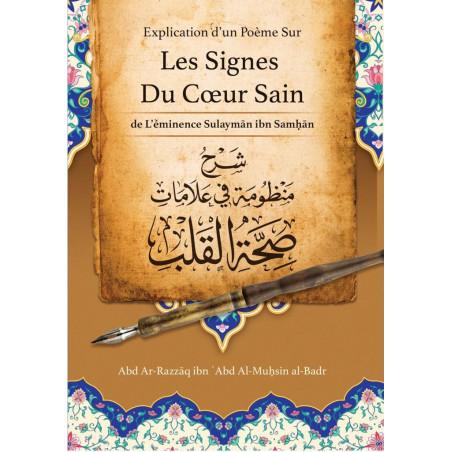 Explication d'un Poème Sur Les Signes Du Cœur Sain , de léminence Sulaymãn Samhãn, par Abd Ar-Razzâq Abd Al-Muhsin al-Badr