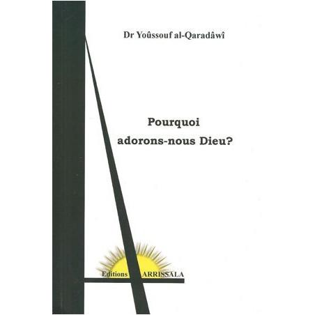 Pourquoi adorons nous dieu ? de Dr Yoûssouf Al-Qaradâwî