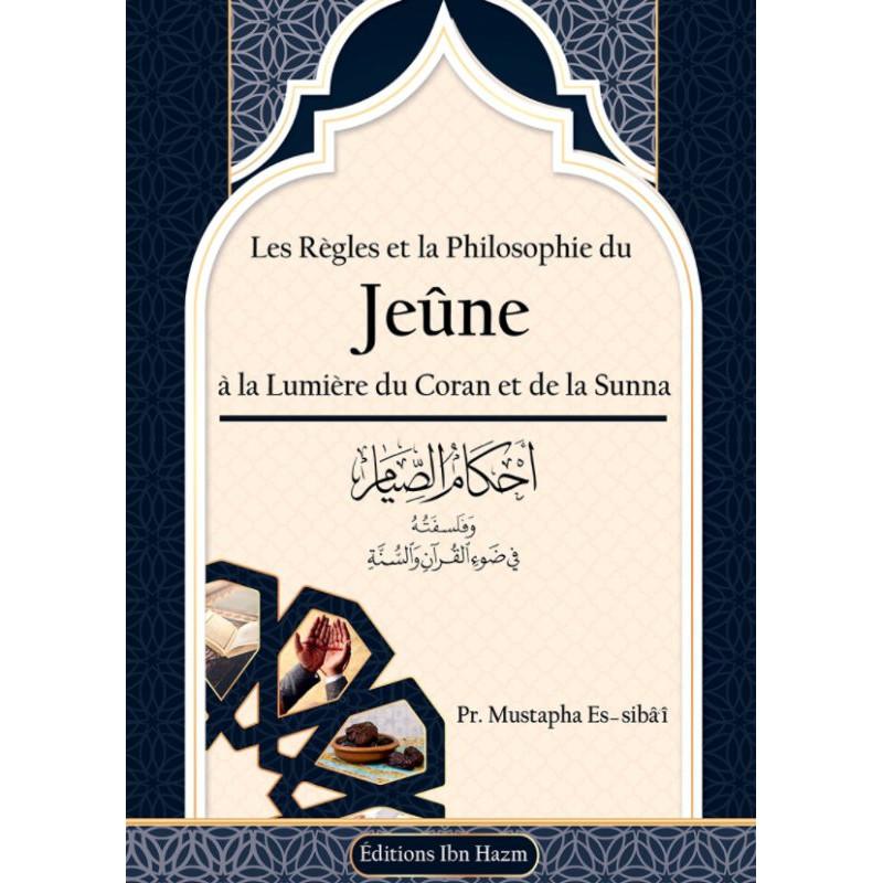 Les Règles et la Philosophie du Jeûne à la lumière du Coran et de la Sunna, de Pr. Mustapha Es-sibâ'î