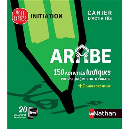 Arabe Initiation Voie express - Cahier d'activités: 150 activités ludiques pour se (re)mettre à l'arabe - Nathan