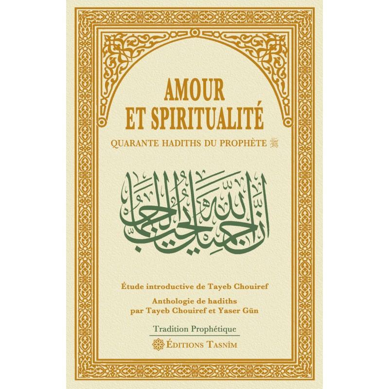 Amour et spiritualité : Quarante hadiths du Prophète (saw)