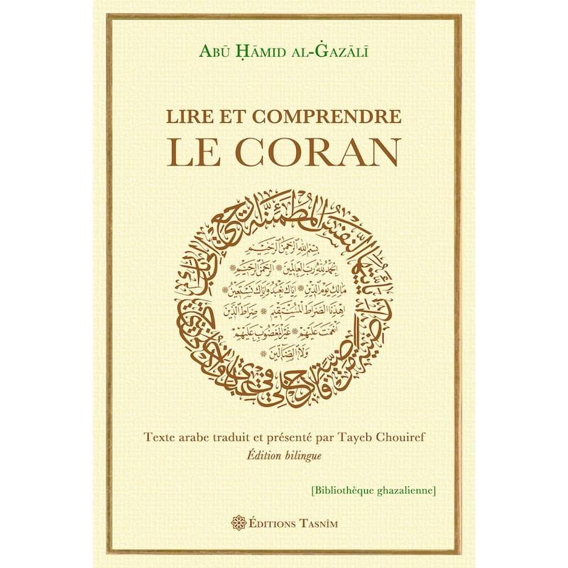 Lire et Comprendre le Coran, de Abû Hâmid Al-Ghazâlî, Bilingue (Français - Arabe)