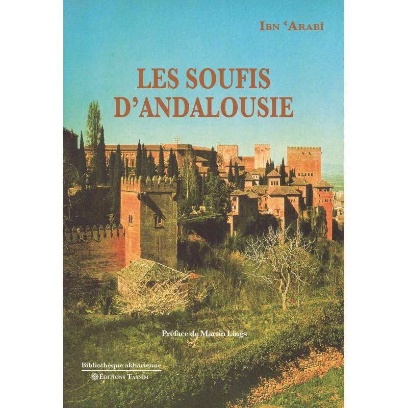 Les Soufis d'Andalousie, d'Ibn 'Arabî