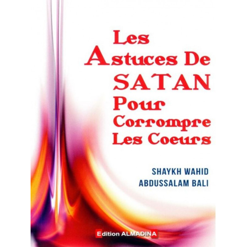 Les Astuces De Satan Pour Corrompre Les Cœurs d'après Les Astuces de Satan pour corrompre les Cœurs par Abdu-Salâm BÂLI