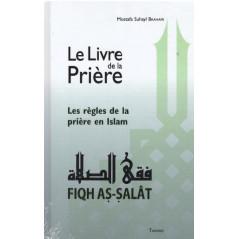 Le Livre De La Prière - Fiqh As Salat - d'après Mostafa Brahami