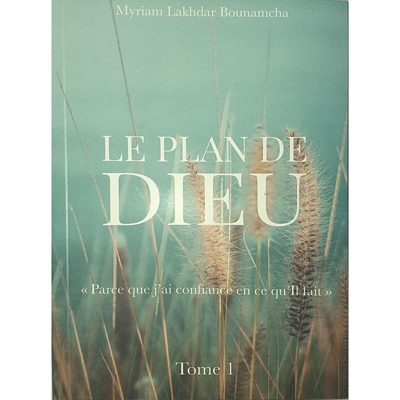 Le Plan de Dieu (Parce que j'ai confiance en ce qu'Il Fait), de Myriam Lakhdar Bounamcha (Tome 1)