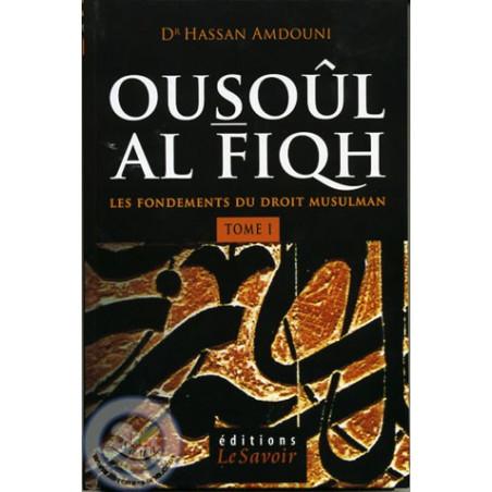 ousoûl al fiqh (tome 1) : les fondements du droit musulman