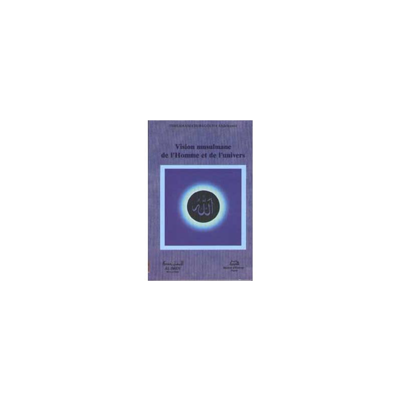 Vision musulmane de l'Homme et de l'Univers sur Librairie Sana
