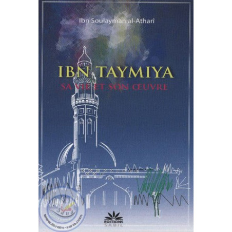 Ibn Taymiya: sa vie et son œuvre
