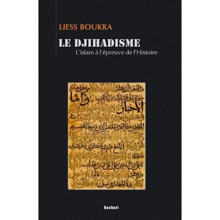 Le djihadisme. L'Islam à l'épreuve de l'Histoire.