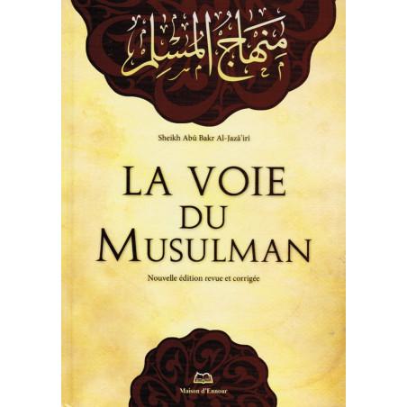 La voie du musulman - d'après Abu Bakr Jabir Al-Jazairi - Editions 2011