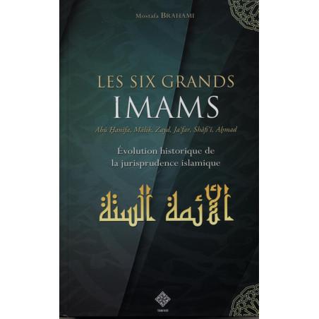 Les six grands imams : Abu Hanifa, Malik, Zayd, Ja'far, Shafi-i, Ahmad.