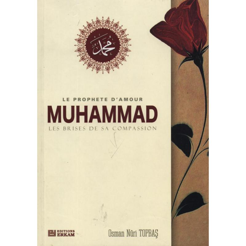 Le prophète d'amour Muhammad - Les brises de sa compassion
