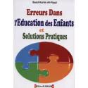 Erreurs dans l'education des enfants et solutions pratiques