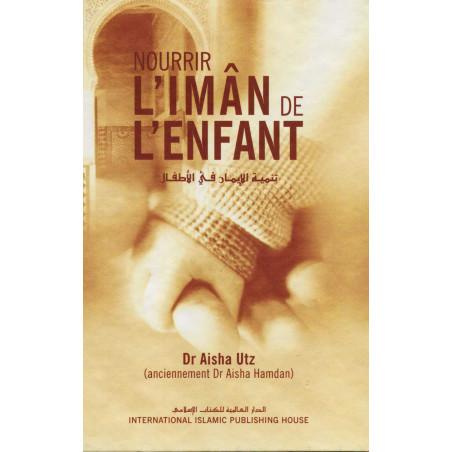 Nourrir l'Imân de l'enfant d'après Dr Aisha Utz