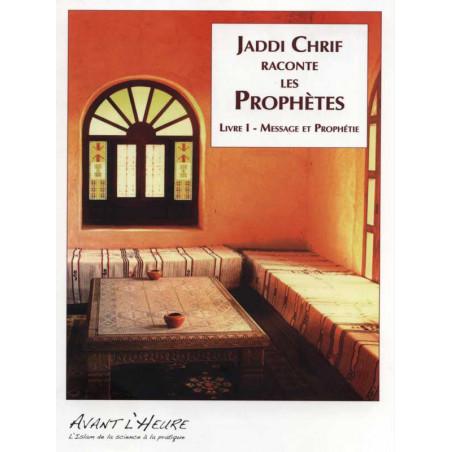 Jaddi Chrif raconte les prophètes - Livre 1 : Message et Prophétie