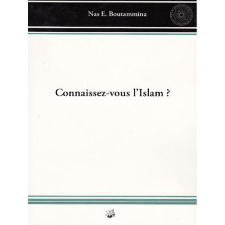 Connaissez-vous l'Islam ? d'après Nas E. Boutammina