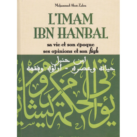 L'imam ibn Hanbal, sa vie et son époque, ses opinions et son fiqh