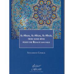 Al-Malik, Al-Mâlik, Al-Malîk. Trois noms bénis pour une royauté sans faille