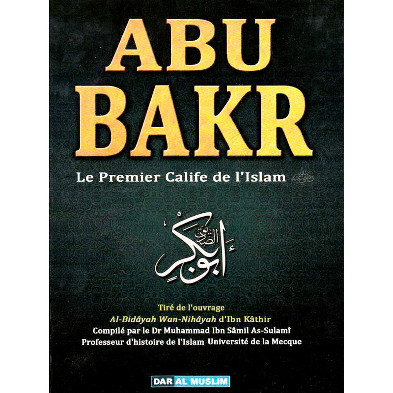 ABU BAKR : Le Premier Calife de L'Islam