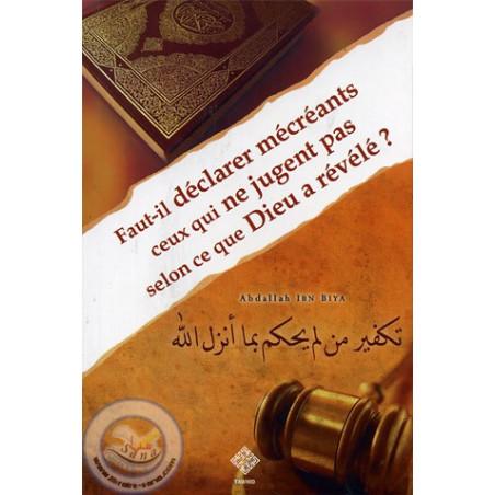 Faut-il déclarer mécréants ceux qui ne jugent pas selon ce que Dieu a révélé?