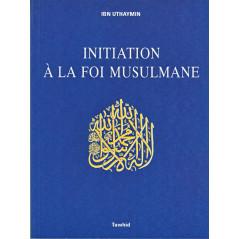 Initiation à la Foi Musulmane d'après Ibn uthaymin