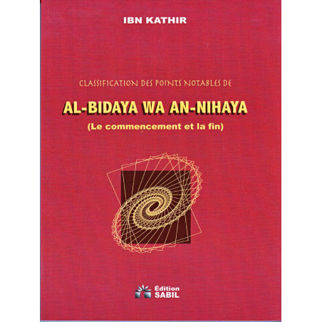 Classification des points notables de AL-Bidâya wa An-Nihâya de Ibn Kathîr, par Asli Rachid, Ed SABIL