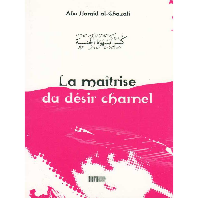 La maîtrise du désir charnel d'après Abu Hamid Al-Ghazali