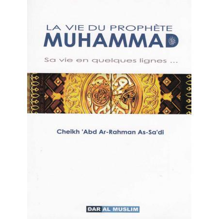 La vie de Muhammad, sa vie en quelques lignes ... d'après Adb Ar Rahman As-Sa'di