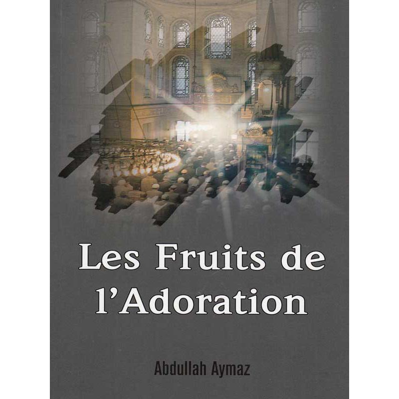Les fruits de l'adoration d'après Abdullah Aymaz