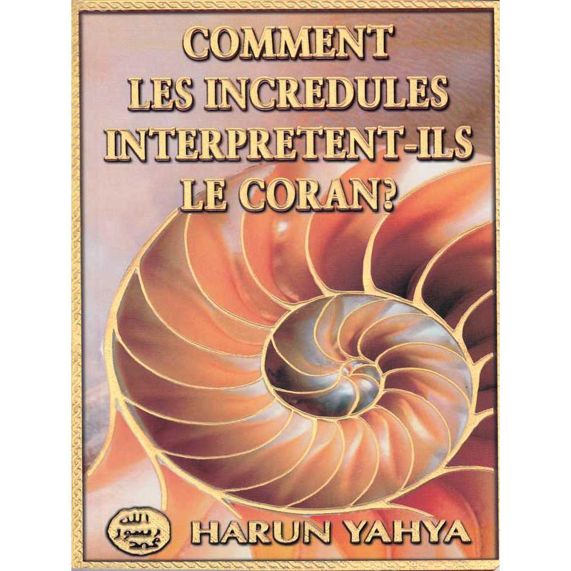 Comment les incrédules interprètent-ils le Coran ? d'après Harun Yahya