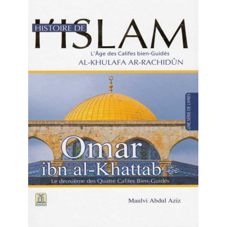 Histoire de l'Islam : Omar Ibn Al-khattab d'après Maulvi Abdul Aziz