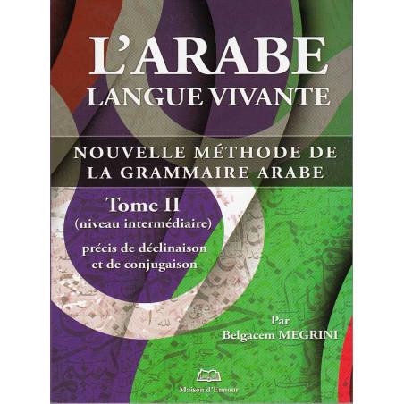 L' Arabe Langue Vivante - T2 - Déclinaison et Conjugaison - Méthode Belgacem MEGRINI