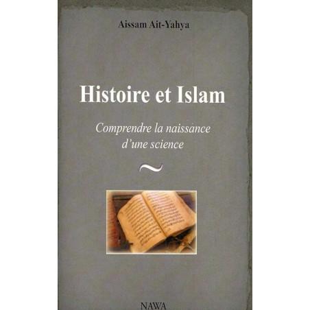 HISTOIRE ET ISLAM : Comprendre la naissance d'une science