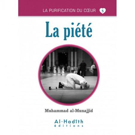 La piété - Série la purification du cœur- De Muhammad Salih al-Munajjid
