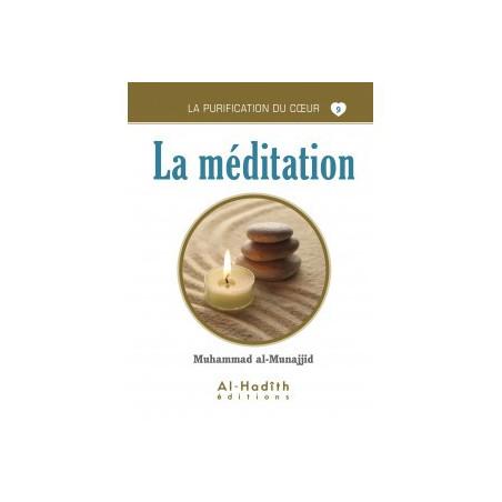La méditation - Série la purification du cœur- De Muhammad Salih al-Munajjid